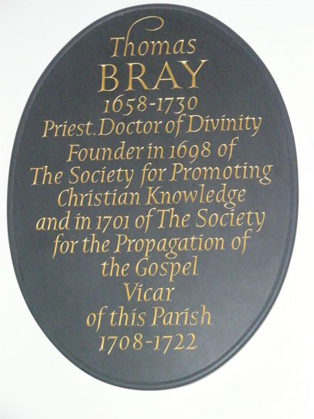Plaque in St. Botolph's, Aldgate, London. Bray spent almost all his time in England, yet his missionary influence through the S.P.G. was worldwide.